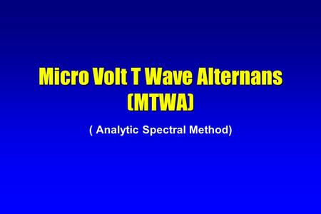 Micro Volt T Wave Alternans (MTWA) ( Analytic Spectral Method)