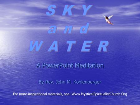 A PowerPoint Meditation By Rev. John M. Kohlenberger For more inspirational materials, see: Www.MysticalSpiritualistChurch.Org.