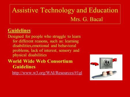 Assistive Technology and Education Mrs. G. Bacal Guidelines Designed for people who struggle to learn for different reasons, such as: learning disabilities,emotional.