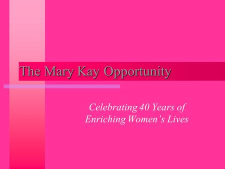 The Mary Kay Opportunity Celebrating 40 Years of Enriching Women's Lives.