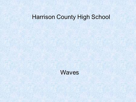 Harrison County High School Waves. A wave is a disturbance that carries energy through matter or space (356) We generally discuss two types of waves: