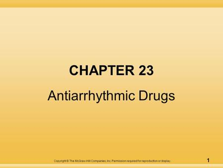 Copyright © The McGraw-Hill Companies, Inc. Permission required for reproduction or display. 1 CHAPTER 23 Antiarrhythmic Drugs.