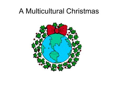 A Multicultural Christmas. Christmas in Mexico Their main Christmas celebration is called La Posada, which is a religious procession that reenacts the.
