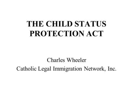 THE CHILD STATUS PROTECTION ACT