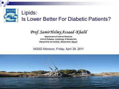Lipids: Is Lower Better For Diabetic Patients? Prof. Samir Helmy Assaad -Khalil Department of Internal Medicine Unit of Diabetes, Lipidology & Metabolism.