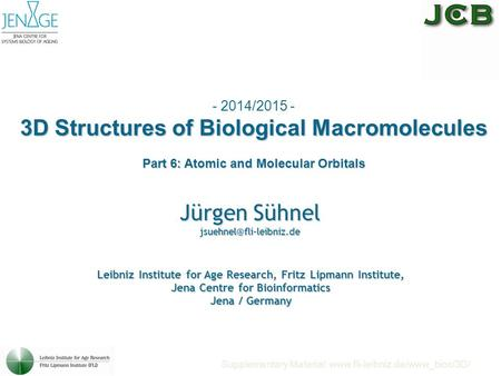 - 2014/2015 - 3D Structures of Biological Macromolecules Part 6: Atomic and Molecular Orbitals Jürgen Sühnel Supplementary Material:
