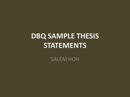 DBQ SAMPLE THESIS STATEMENTS SALEM HOH. BASIC These and many other reasons, including social, political and religious differences led to the Salem Witch.