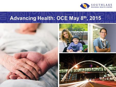 Advancing Health: OCE May 8 th, 2015. ©Southlake Regional Health Centre Financial Drivers 80 / 51 42% 12%