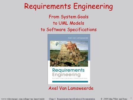 Www.wileyeurope.com/college/van lamsweerde Chap.4: Requirements Specification & Documentation © 2009 John Wiley and Sons 1 Requirements Engineering From.