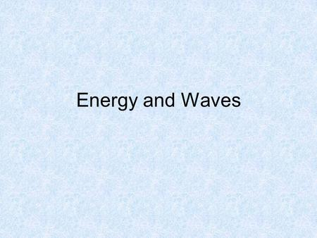 Energy and Waves.