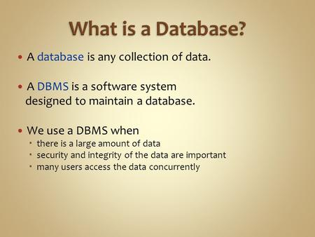 What is a Database? A database is any collection of data.