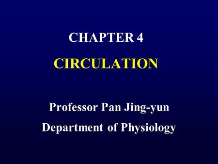 CHAPTER 4 CIRCULATION Professor Pan Jing-yun Department of Physiology.