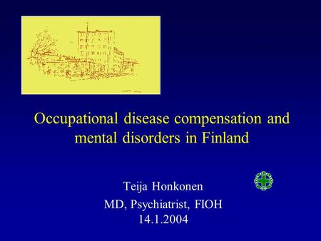 Occupational disease compensation and mental disorders in Finland Teija Honkonen MD, Psychiatrist, FIOH 14.1.2004.