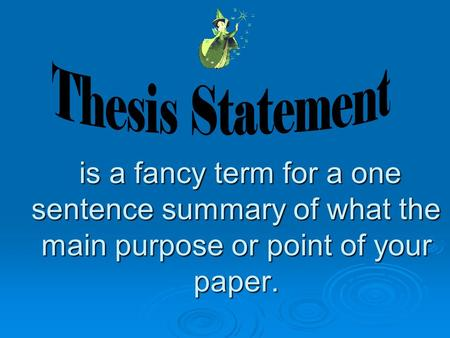 is a fancy term for a one sentence summary of what the main purpose or point of your paper. is a fancy term for a one sentence summary of what the main.