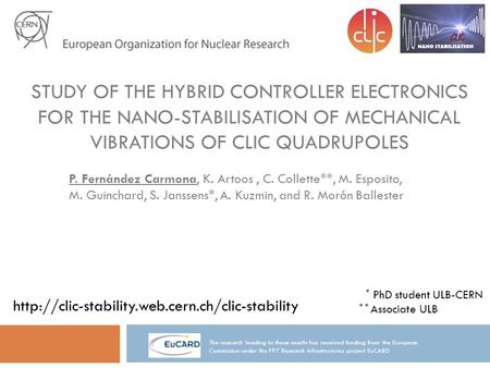 STUDY OF THE HYBRID CONTROLLER ELECTRONICS FOR THE NANO-STABILISATION OF MECHANICAL VIBRATIONS OF CLIC QUADRUPOLES P. Fernández Carmona, K. Artoos, C.