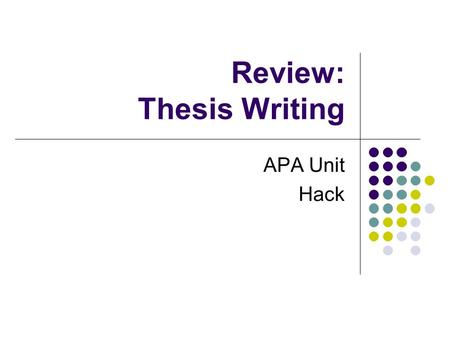Review: Thesis Writing APA Unit Hack. What is a thesis statement? A thesis statement is, more or less, a sentence that describes what exactly your paper.