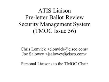 ATIS Liaison Pre-letter Ballot Review Security Management System (TMOC Issue 56) Chris Lonvick Joe Salowey Personal Liaisons to the TMOC Chair.
