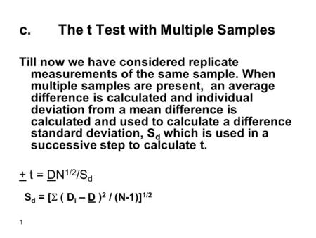 1 c. The t Test with Multiple Samples Till now we have considered replicate measurements of the same sample. When multiple samples are present, an average.
