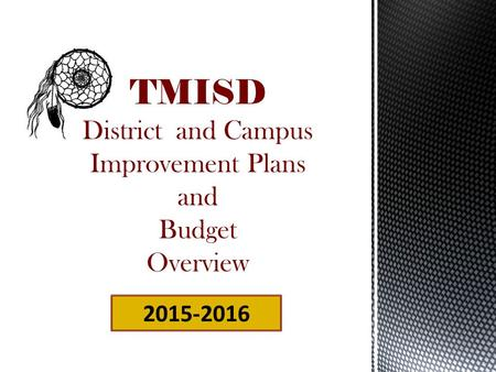 TMISD District and Campus Improvement Plans and Budget Overview 2015-2016.