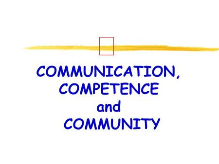 COMMUNICATION, COMPETENCE and COMMUNITY