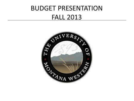 BUDGET PRESENTATION FALL 2013. UMW Enrollment & Revenue We predict flat enrollment by end of fall semester. No expenditure adjustment necessary because.