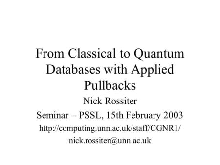 From Classical to Quantum Databases with Applied Pullbacks Nick Rossiter Seminar – PSSL, 15th February 2003