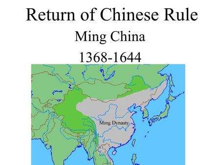 Return of Chinese Rule Ming China 1368-1644 Defining Characteristics Confucianism Returns Examination System Scholar Class Powerful Military Best seafaring.