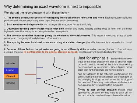Why determining an exact waveform is next to impossible. We start at the recording point with these facts – 1. The seismic continuum consists of overlapping.