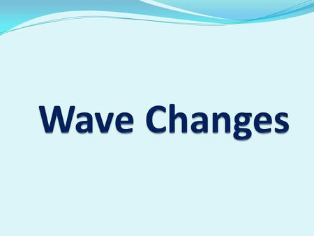 Wave Changes.