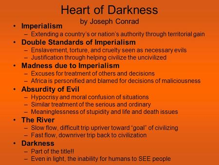 imperialism in the heart of darkness by joseph conrad Heart of darkness (1899) is a short novel by polish novelist joseph conrad, written as a frame narrative, about charles marlow's experience as an ivory transporter down the congo river in.