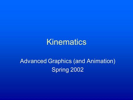 Advanced Graphics (and Animation) Spring 2002