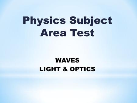 Physics Subject Area Test WAVES LIGHT & OPTICS.