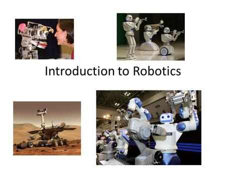 Introduction to Robotics. What is a robot? A Robot is: An electromechanical device that is; Reprogrammable Multifunctional Sensible for environment.