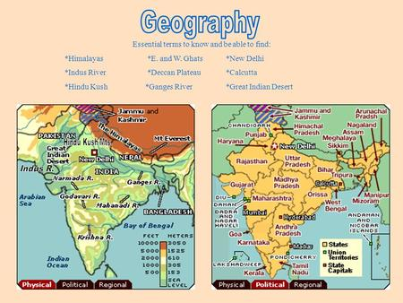 Essential terms to know and be able to find: *Himalayas *E. and W. Ghats*New Delhi *Indus River *Deccan Plateau*Calcutta *Hindu Kush *Ganges River*<strong>Great</strong>.