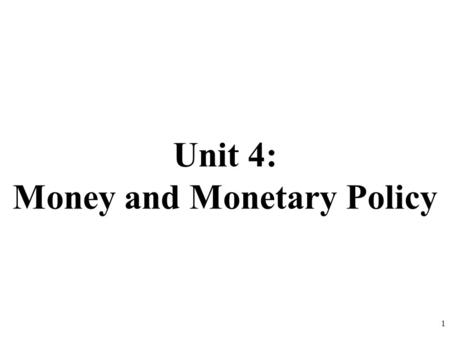 Unit 4: Money and Monetary Policy 1. Money!!! Who is on the… 1.$100 Bill 2.$50 Bill 3.$20 Bill 4.$10 Bill 5.$5 Bill 6.$2 Bill 7.50 Cent 8.Dime 9.$1000.