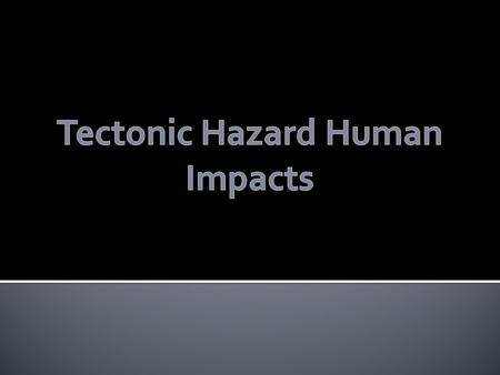 Tectonic Hazard Human Impacts