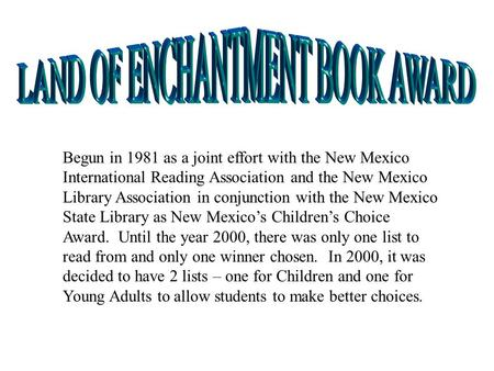 Begun in 1981 as a joint effort with the New Mexico International Reading Association and the New Mexico Library Association in conjunction with the New.
