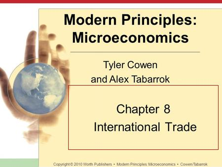 Slide 1 of 37 Modern Principles: Microeconomics Tyler Cowen and Alex Tabarrok Copyright © 2010 Worth Publishers Modern Principles: Microeconomics Cowen/Tabarrok.