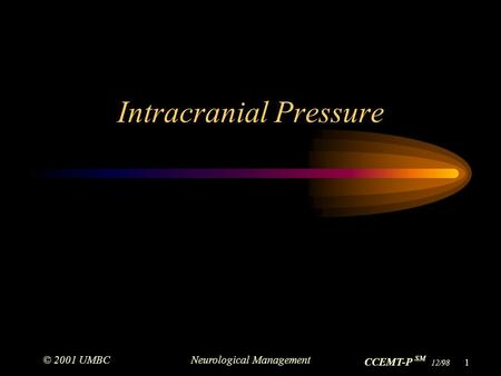 © 2001 UMBCNeurological Management CCEMT-P SM 12/98 1 Intracranial Pressure.