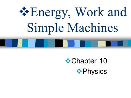  Energy, Work and Simple Machines  Chapter 10  Physics.