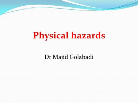 Physical hazards Dr Majid Golabadi.