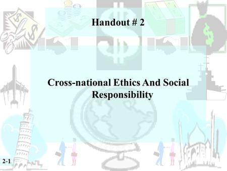 Handout # 2 Cross-national Ethics And Social Responsibility 2-1.