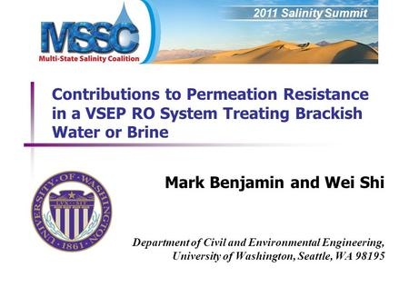 2011 Salinity Summit Contributions to Permeation Resistance in a VSEP RO System Treating Brackish Water or Brine Mark Benjamin and Wei Shi Department of.