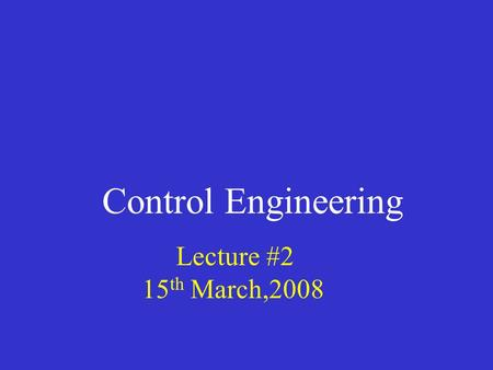 Control Engineering Lecture #2 15 th March,2008. Introduction to control systems Reference: Phillips and Habor The first applications of feedback control.
