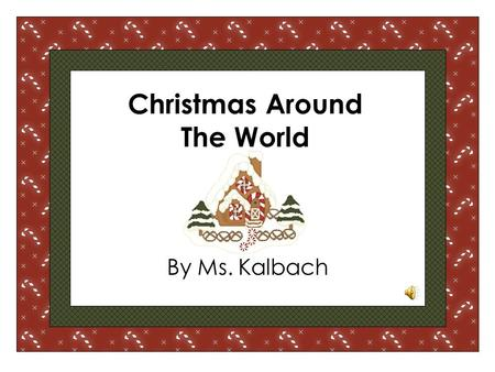 By Ms. Kalbach Christmas Around The World. How do other children in the world celebrate Christmas?