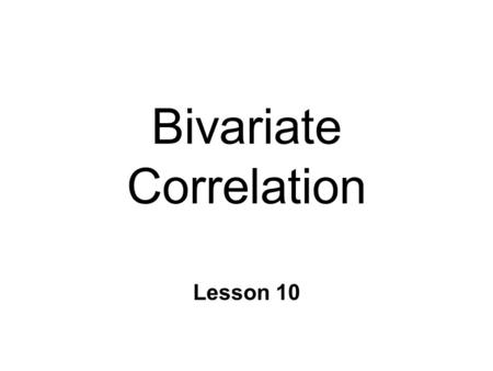 Bivariate Correlation Lesson 10. Measuring Relationships n Correlation l degree relationship b/n 2 variables l linear predictive relationship n Covariance.