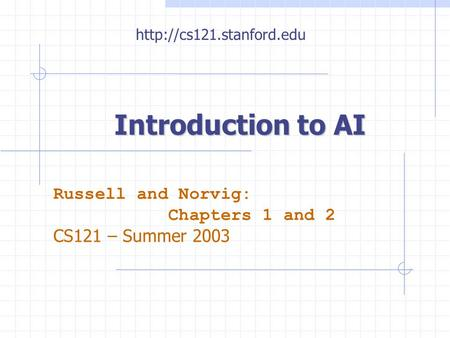 Introduction to AI Russell and Norvig: Chapters 1 and 2 CS121 – Summer 2003