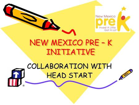 NEW MEXICO PRE – K INITIATIVE COLLABORATION WITH HEAD START.
