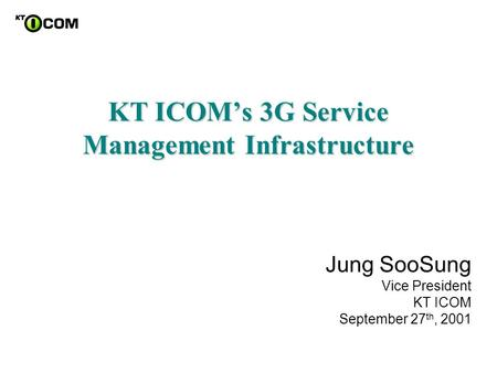 Jung SooSung Vice President KT ICOM September 27 th, 2001.