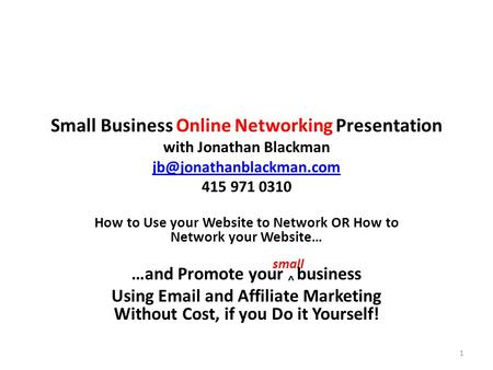 Small Business Online Networking Presentation with Jonathan Blackman 415 971 0310 How to Use your Website.